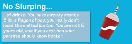 Stop slurping you thirsty idiot!