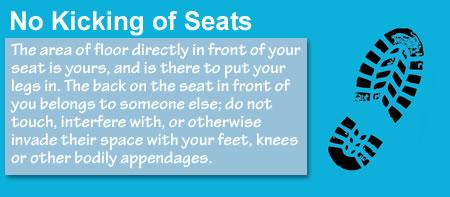 Kick my seat and I kick your head in? Okay?
